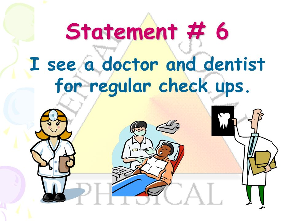 Statement # 6 I see a doctor and dentist for regular check ups.