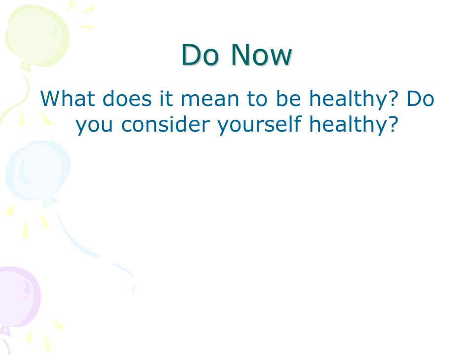 Do Now What does it mean to be healthy Do you consider yourself healthy