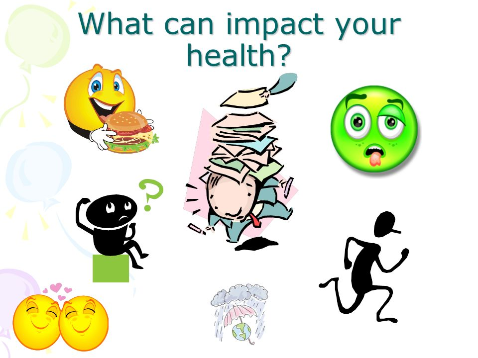 What can impact your health