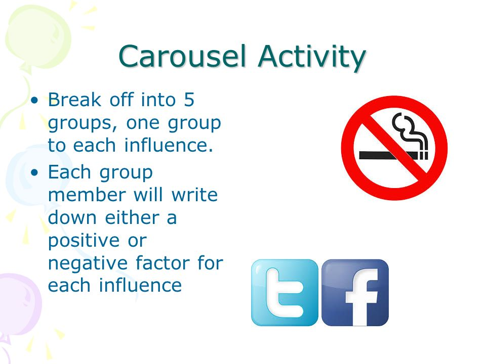 Carousel Activity Break off into 5 groups, one group to each influence.