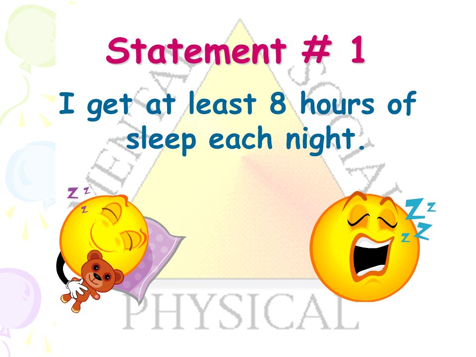 Statement # 1 I get at least 8 hours of sleep each night.