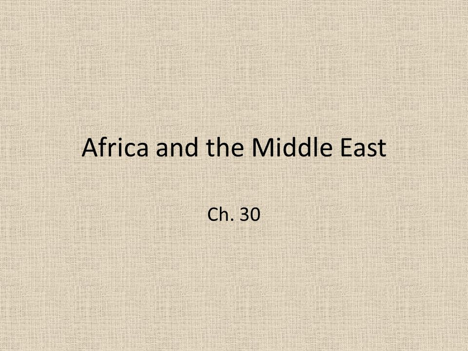 Africa and the Middle East Ch. 30