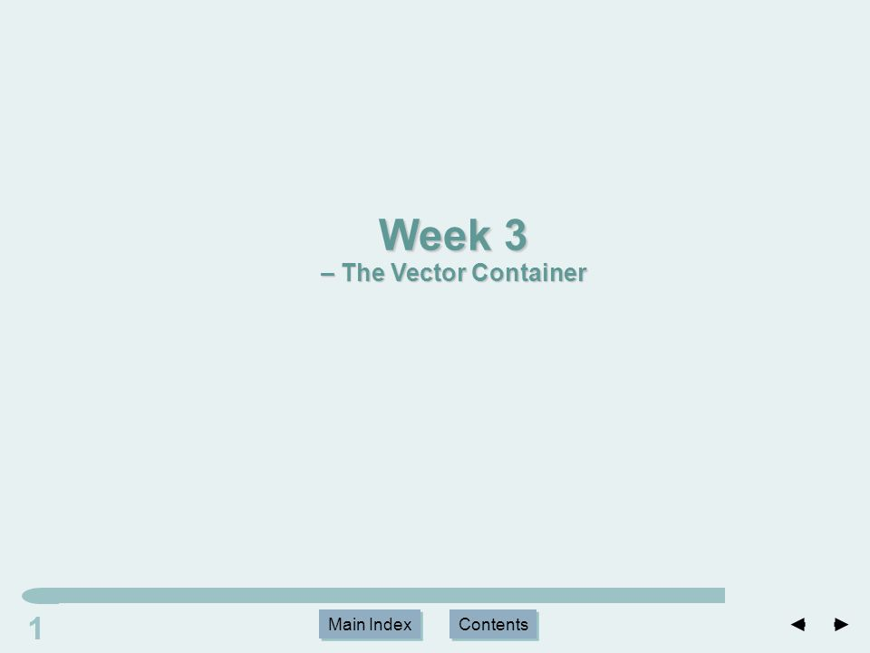 Main Index Contents 11 Main Index Contents Week 3 – The Vector Container