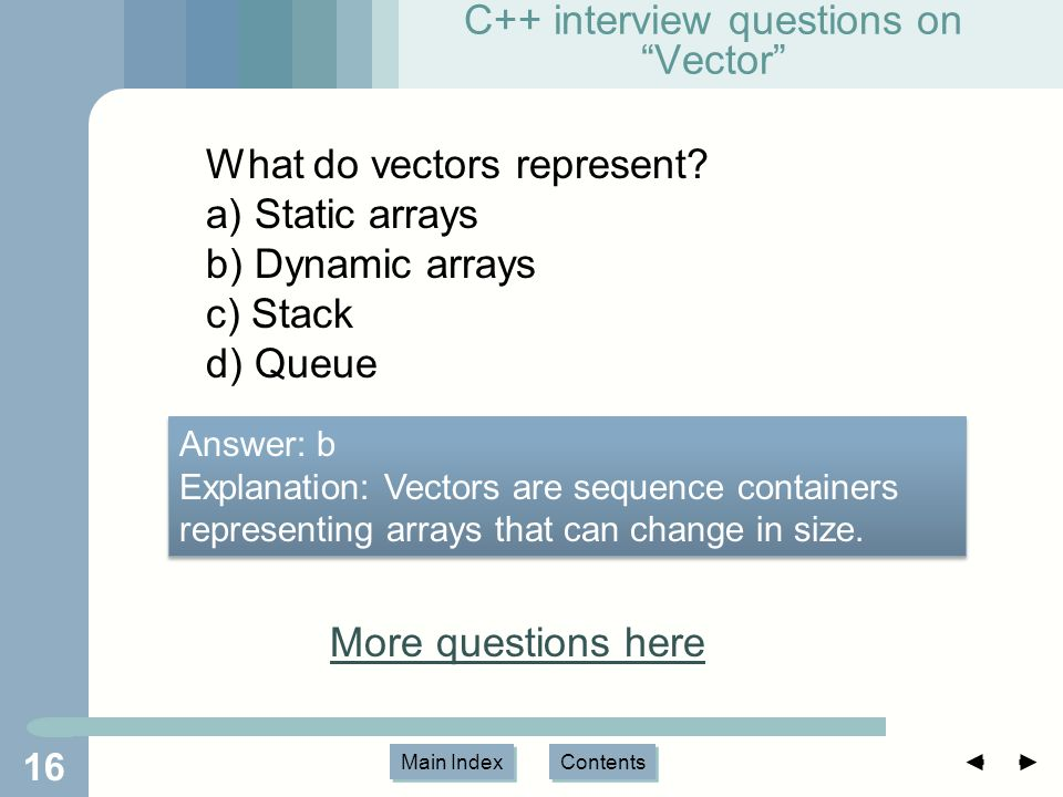 Main Index Contents C++ interview questions on Vector 16 What do vectors represent.