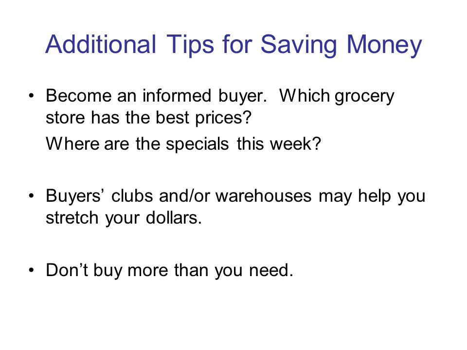 Additional Tips for Saving Money Become an informed buyer.