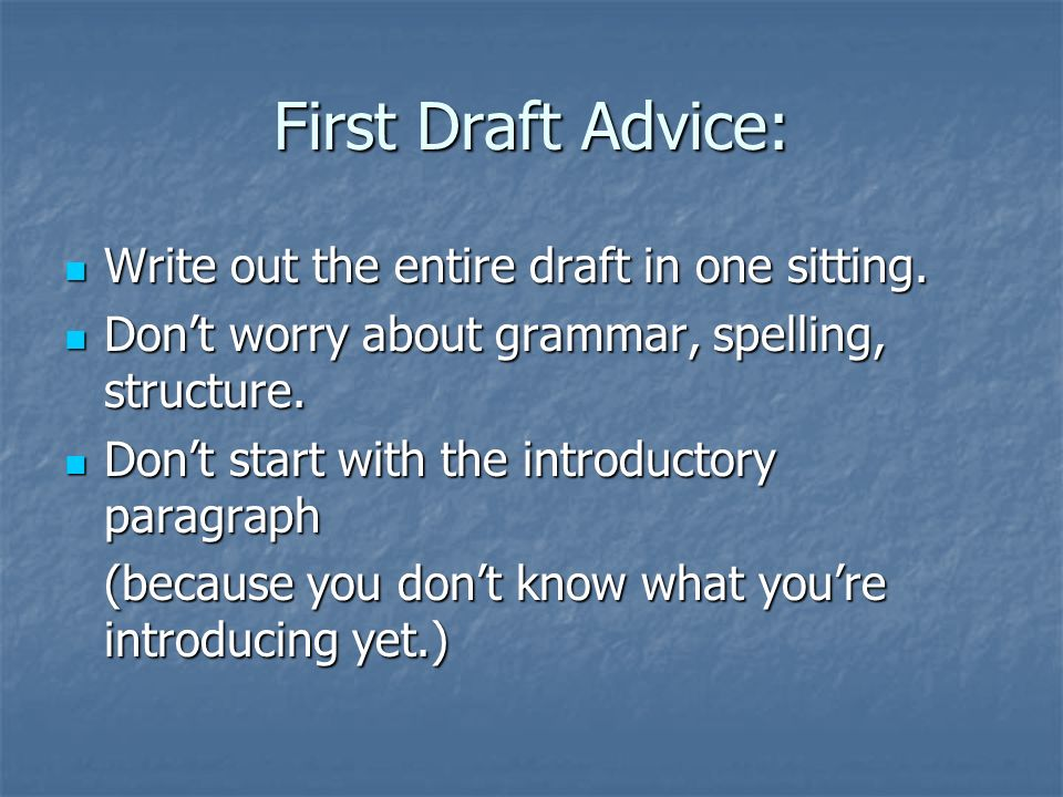 First Draft Advice: Write out the entire draft in one sitting.