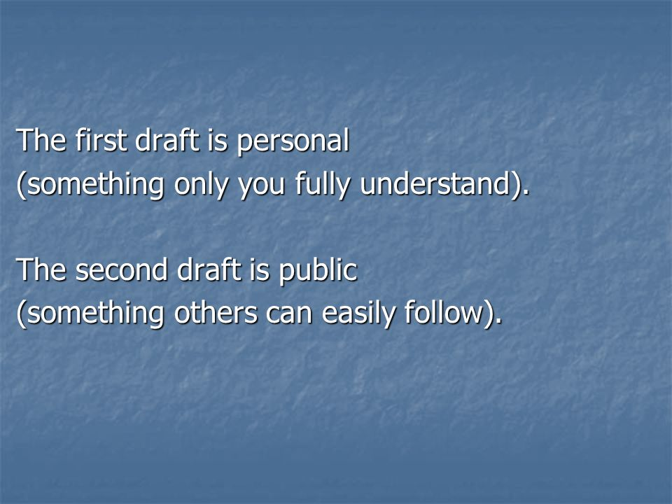The first draft is personal The first draft is personal (something only you fully understand).