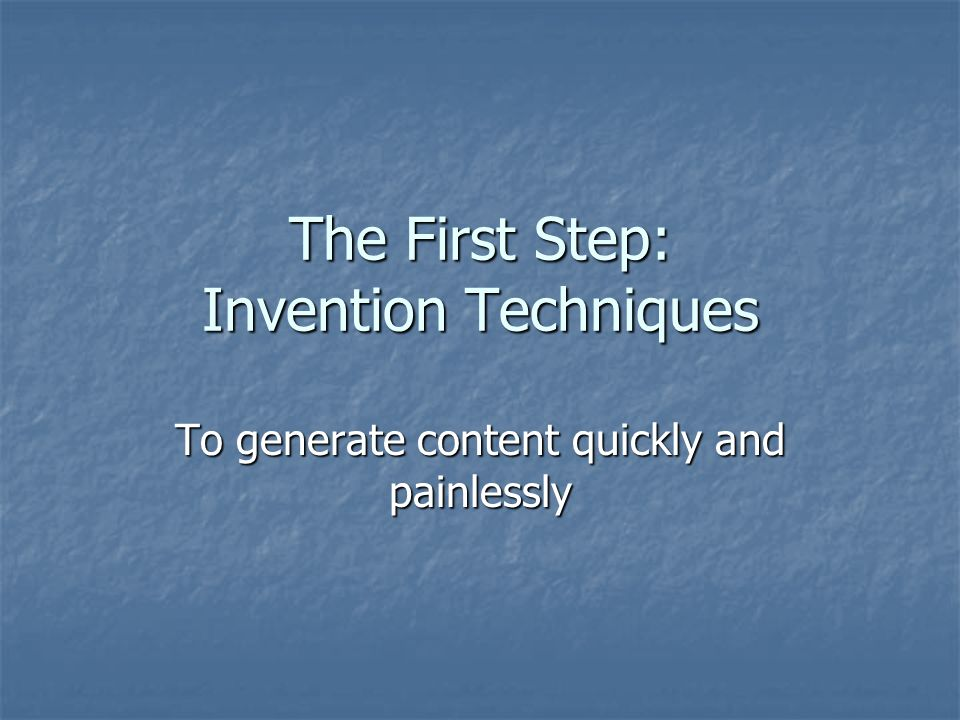 The First Step: Invention Techniques To generate content quickly and painlessly