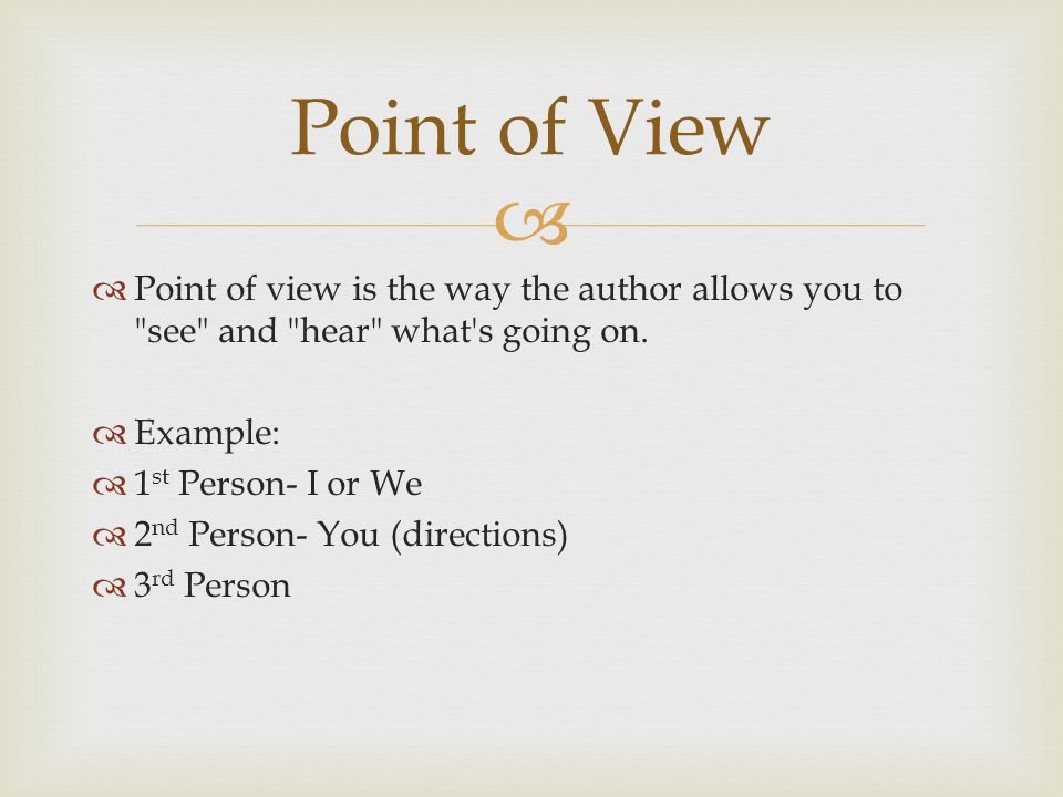   Point of view is the way the author allows you to see and hear what s going on.