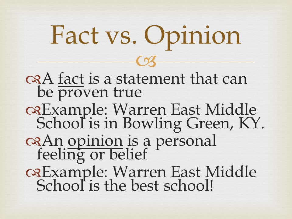   A fact is a statement that can be proven true  Example: Warren East Middle School is in Bowling Green, KY.