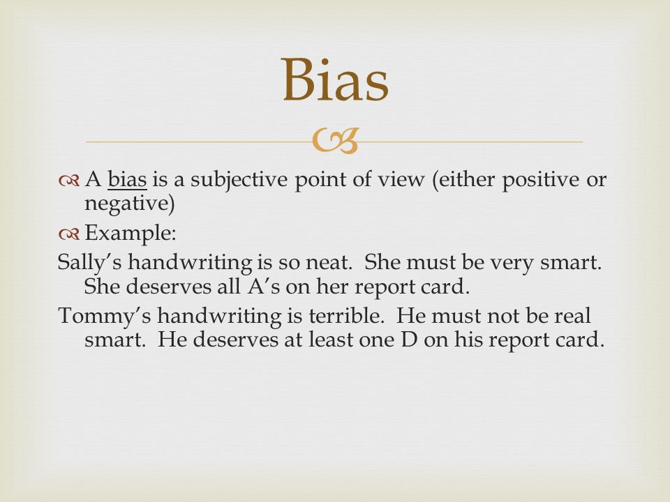   A bias is a subjective point of view (either positive or negative)  Example: Sally's handwriting is so neat.