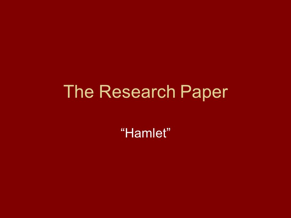 hamlet research paper Essays and criticism on william shakespeare's hamlet - critical essays.