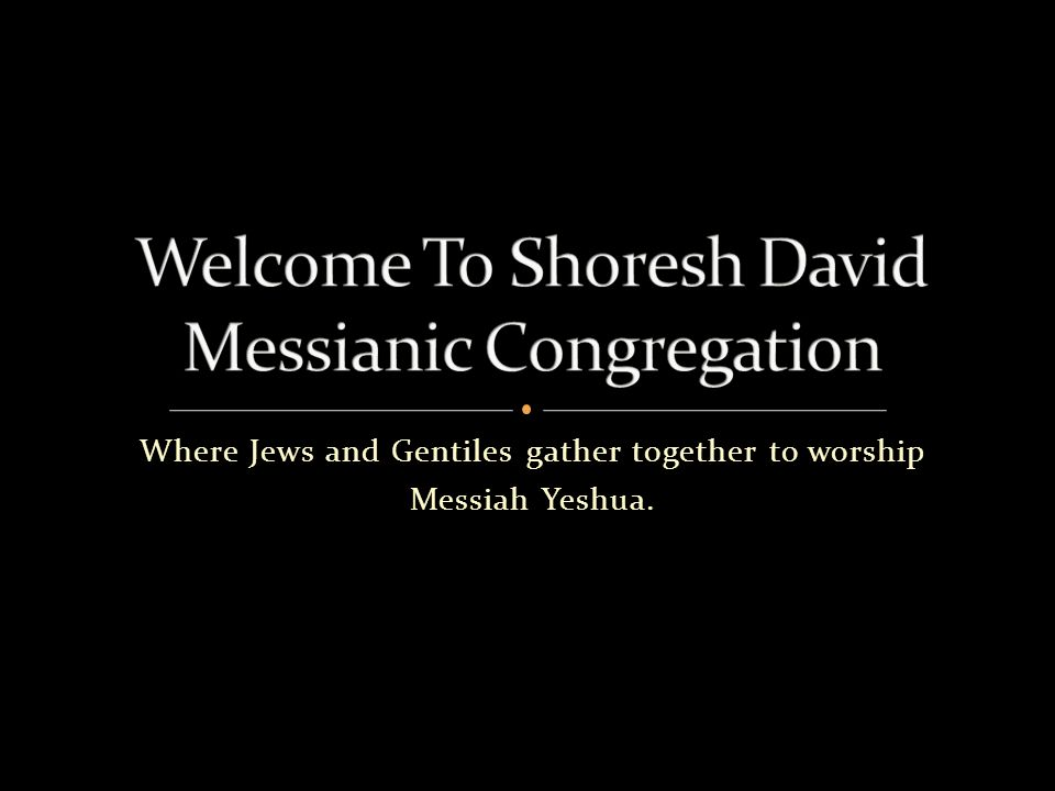 Where Jews and Gentiles gather together to worship Messiah