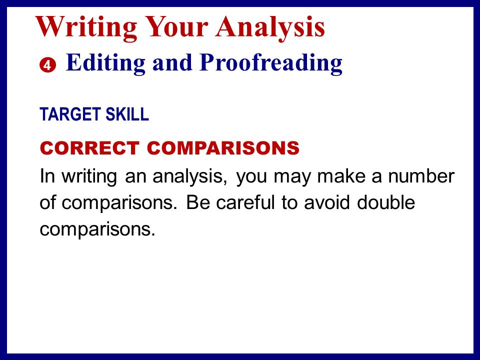 Writing Your Analysis 3 Revising TARGET SKILL KEEPING SIMILAR IDEAS PARALLEL As you break down your subject into its components, be sure that sentence parts which are parallel in meaning are also parallel in structure.