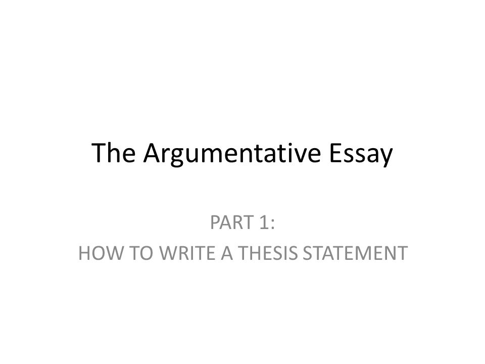 the argumentative essay part  how to write a thesis