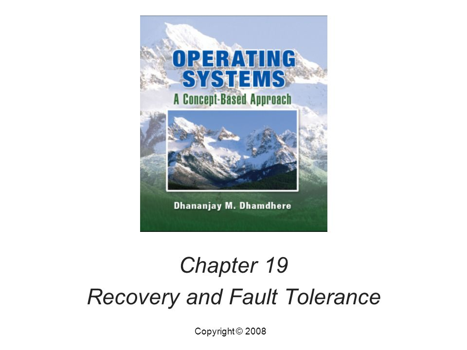 Chapter 19 Recovery and Fault Tolerance Copyright © 2008