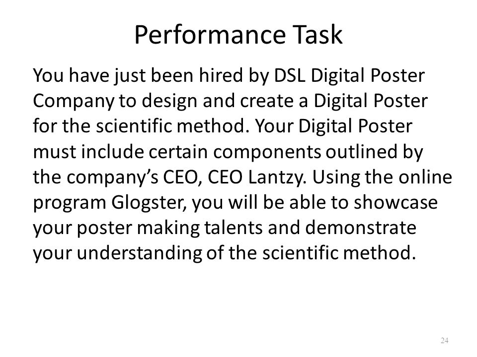 Performance Task You have just been hired by DSL Digital Poster Company to design and create a Digital Poster for the scientific method.