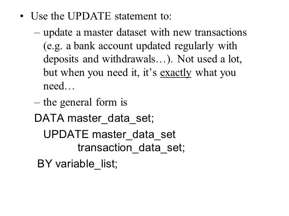 Use the UPDATE statement to: –update a master dataset with