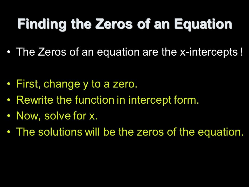 Finding the Zeros of an Equation The Zeros of an equation are the x-intercepts .