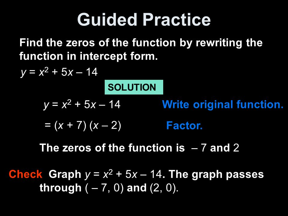 Guided Practice Find the zeros of the function by rewriting the function in intercept form.