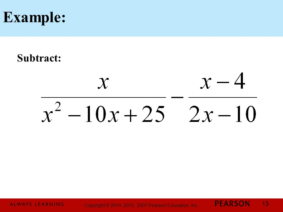Copyright © 2014, 2010, 2007 Pearson Education, Inc. 13 Example: Subtract:
