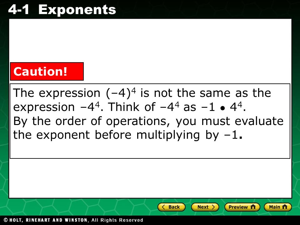 Evaluating Algebraic Expressions 4-1Exponents The expression (–4) 4 is not the same as the expression –4 4.