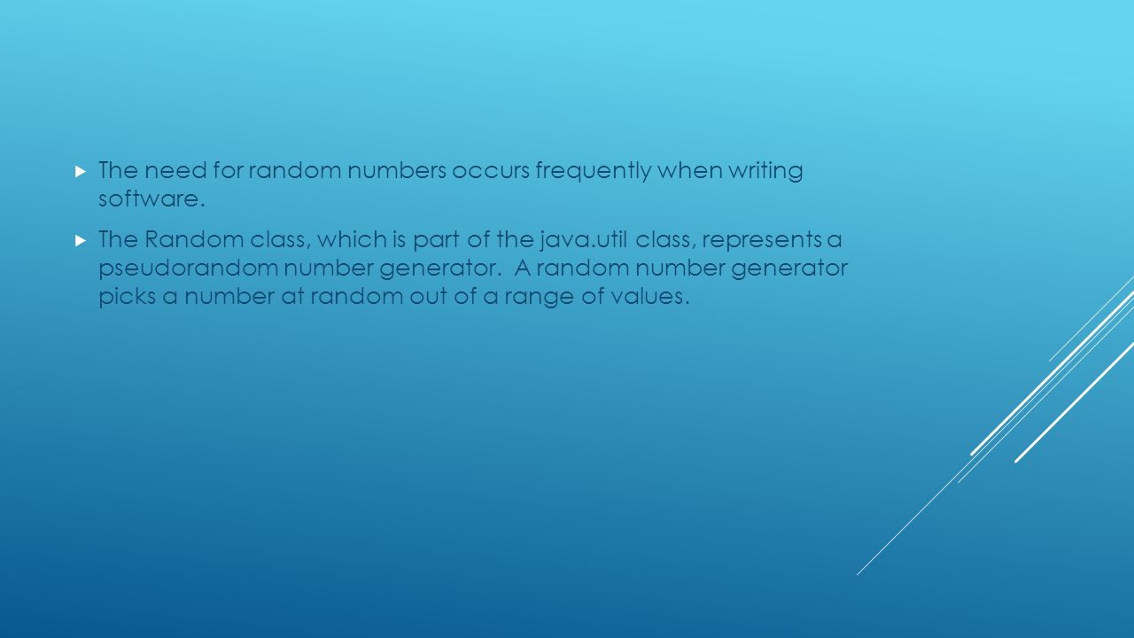 MATH AND RANDOM CLASSES.  The need for random numbers occurs ...