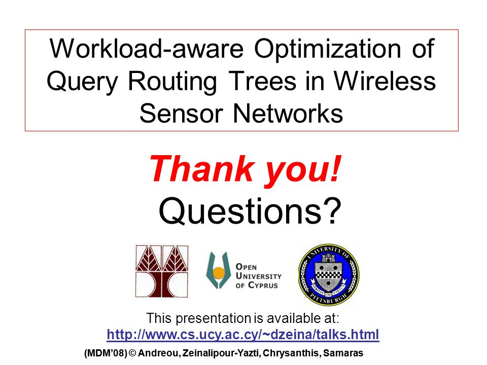 Workload Aware Optimization Of Query Routing Trees In Wireless Sensor Networks Thank You