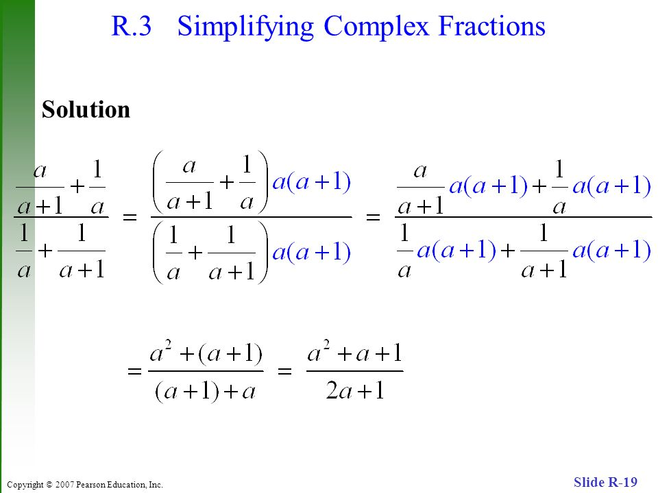 Copyright © 2007 Pearson Education, Inc. Slide R-19 R.3 Simplifying Complex Fractions Solution