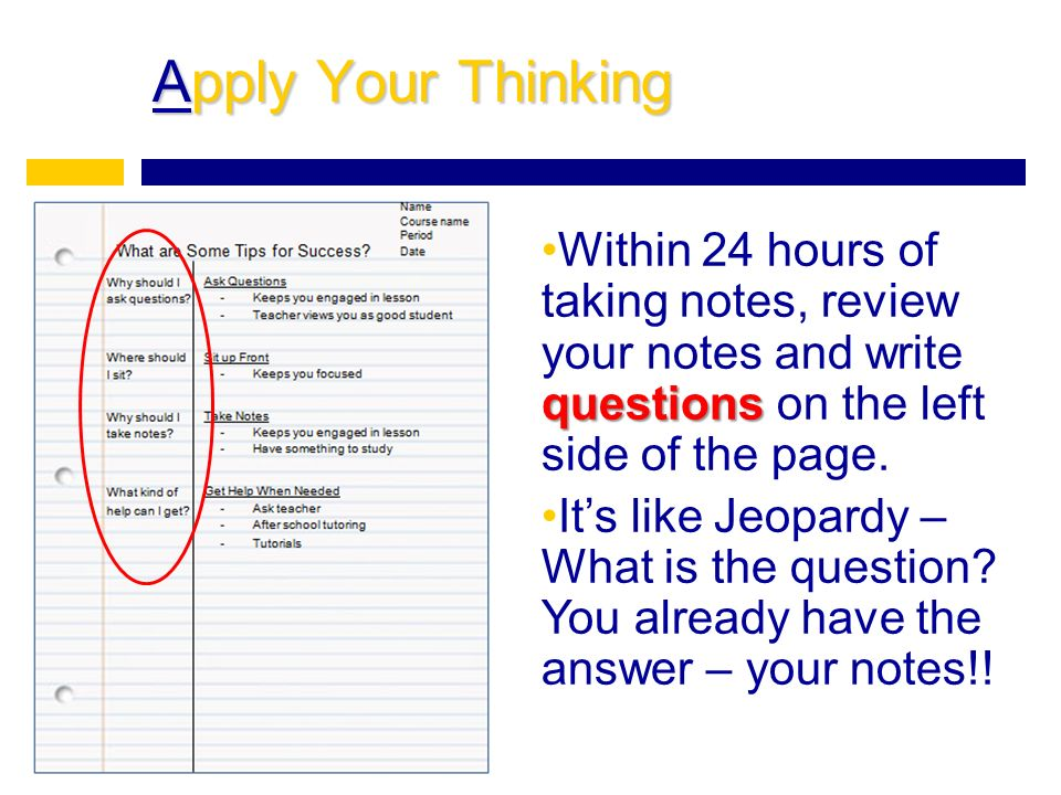 Apply Your Thinking questionsWithin 24 hours of taking notes, review your notes and write questions on the left side of the page.