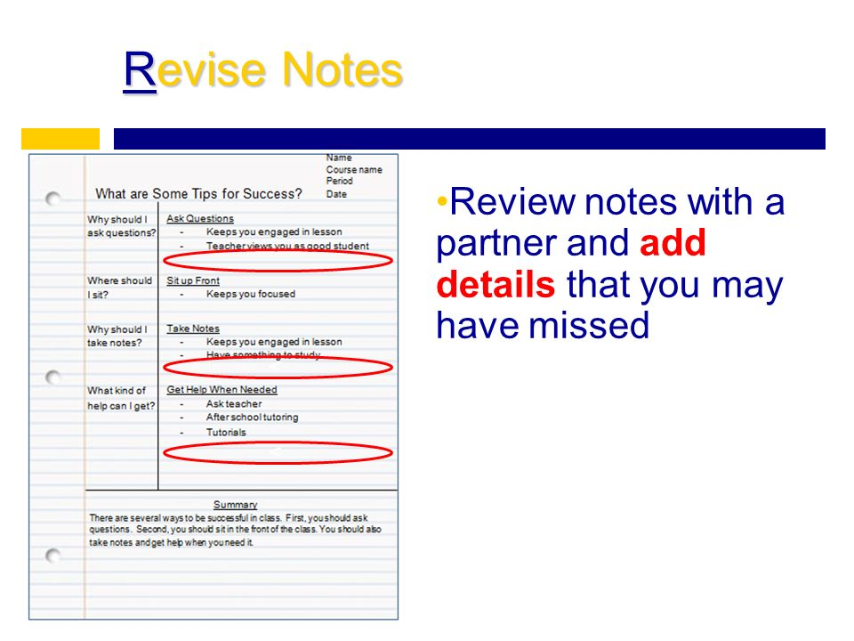 Revise Notes Review notes with a partner and add details that you may have missed v v