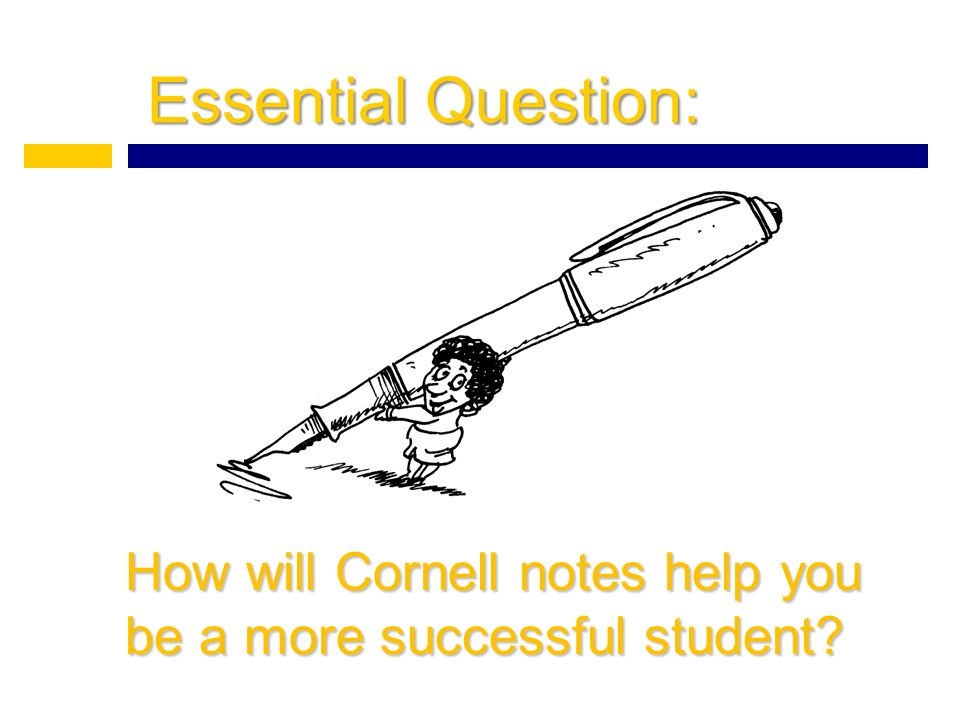 Essential Question: How will Cornell notes help you be a more successful student