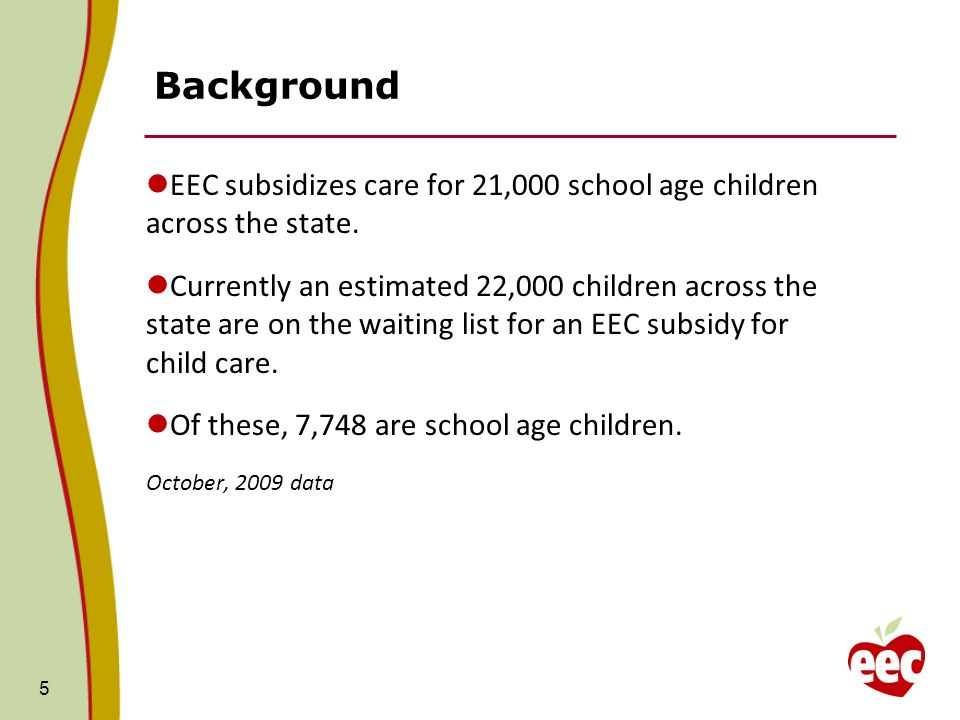 Background EEC subsidizes care for 21,000 school age children across the state.