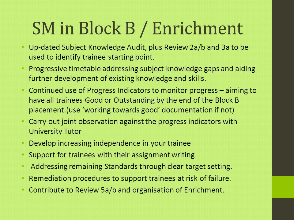 SM in Block B / Enrichment Up-dated Subject Knowledge Audit, plus Review 2a/b and 3a to be used to identify trainee starting point.