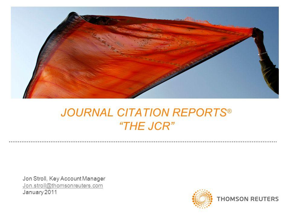 "JOURNAL CITATION REPORTS ® ""THE JCR"" Jon Stroll, Key Account"