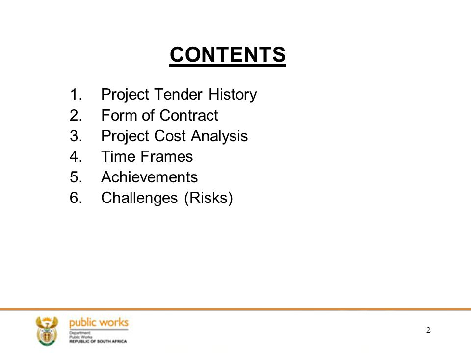 Form Of Contract 3.Project Cost Analysis 4.Time Frames 5.Achievements  6.Challenges (Risks)