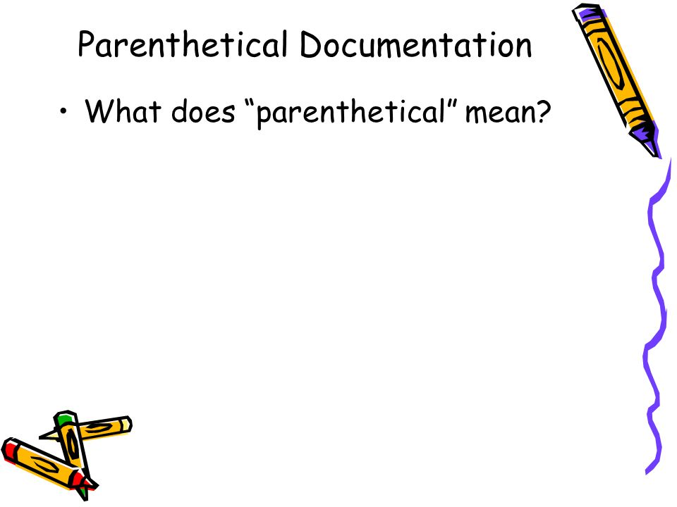 Parenthetical Documentation What does parenthetical mean