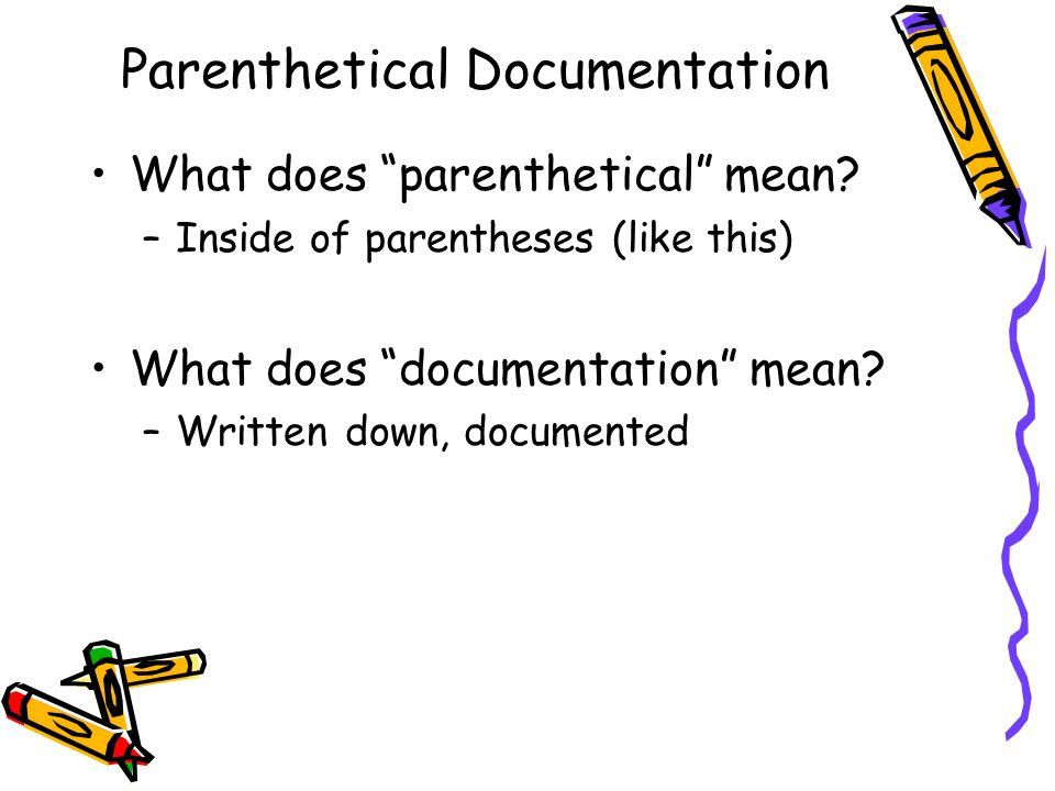 Parenthetical Documentation What does parenthetical mean.