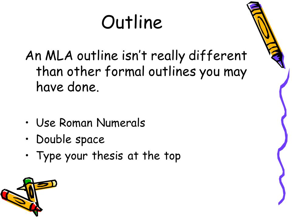 Outline An MLA outline isn't really different than other formal outlines you may have done.