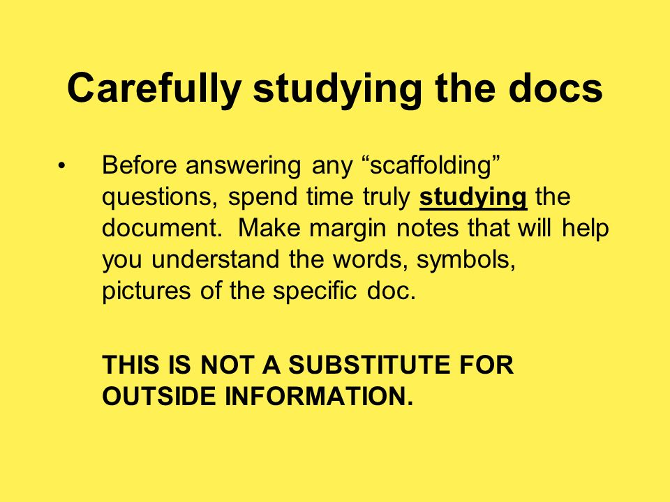 Carefully studying the docs Before answering any scaffolding questions, spend time truly studying the document.