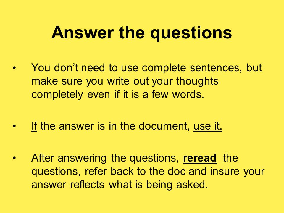 Answer the questions You don't need to use complete sentences, but make sure you write out your thoughts completely even if it is a few words.