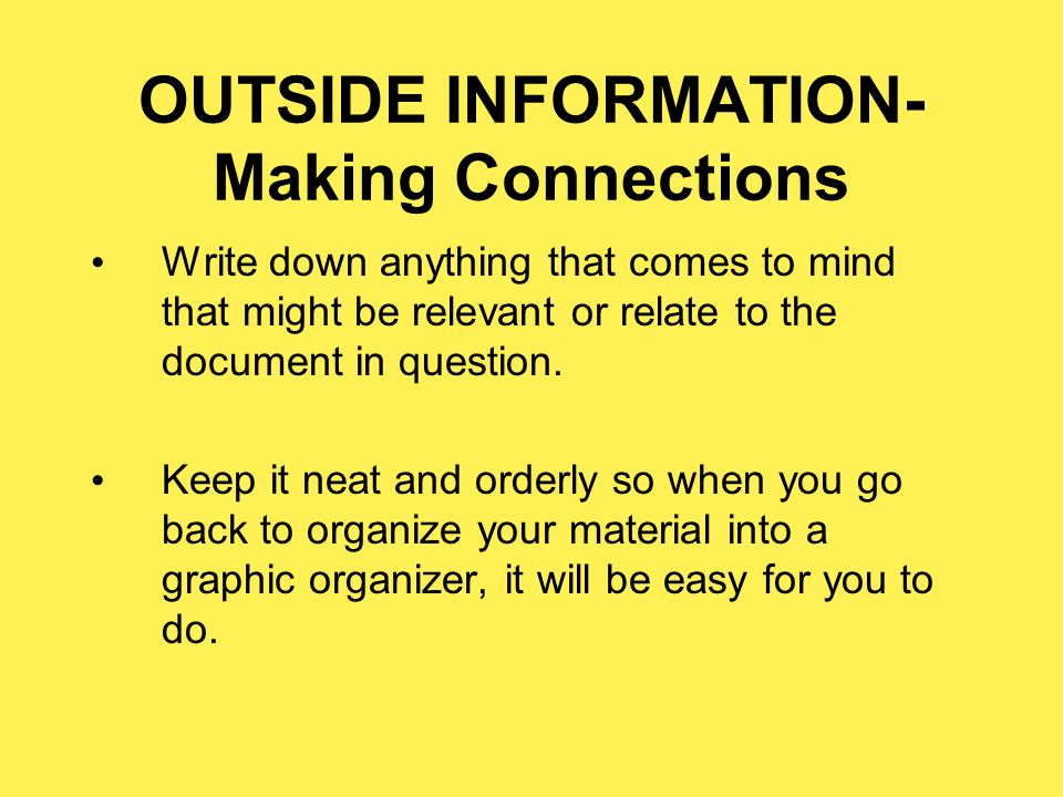 OUTSIDE INFORMATION- Making Connections Write down anything that comes to mind that might be relevant or relate to the document in question.