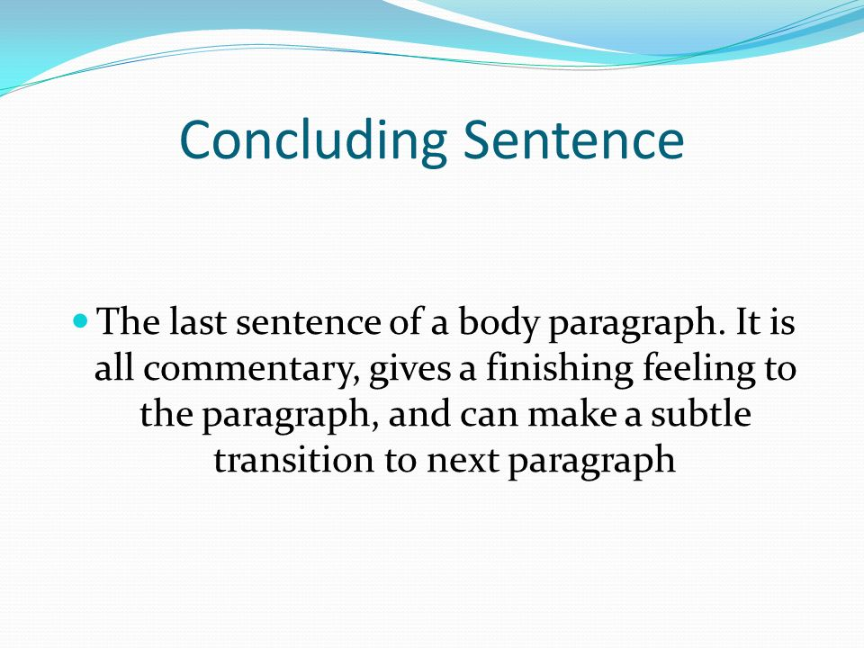 Concluding Sentence The last sentence of a body paragraph.