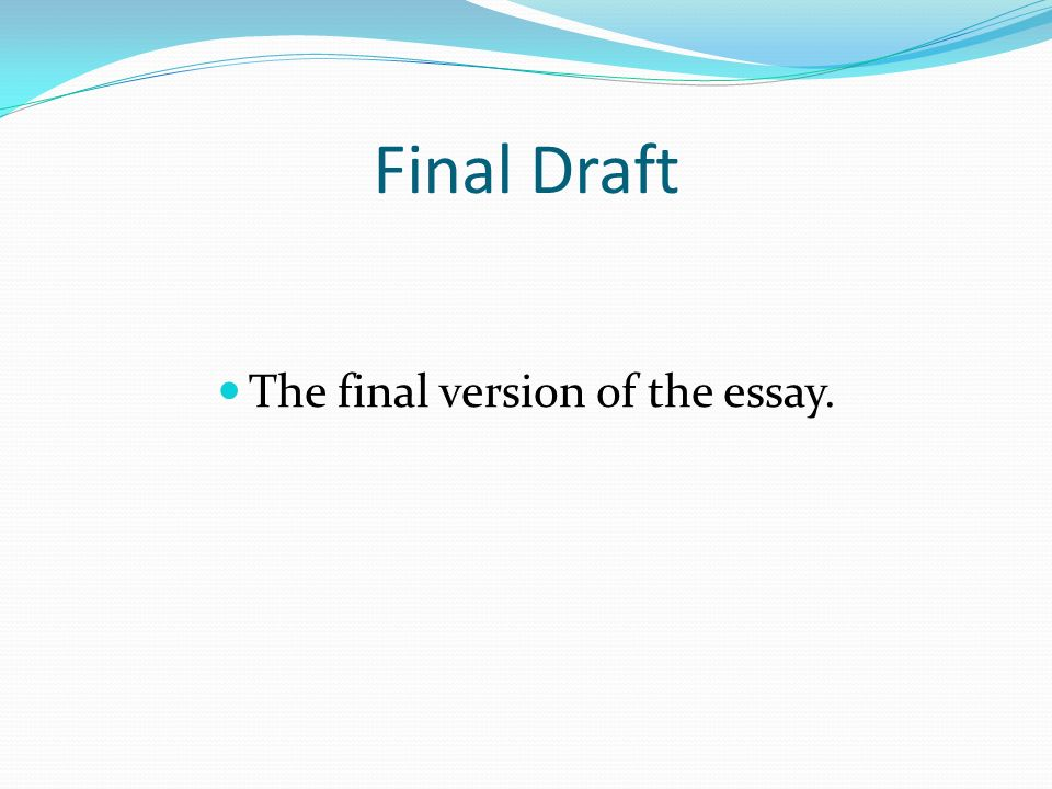 Final Draft The final version of the essay.