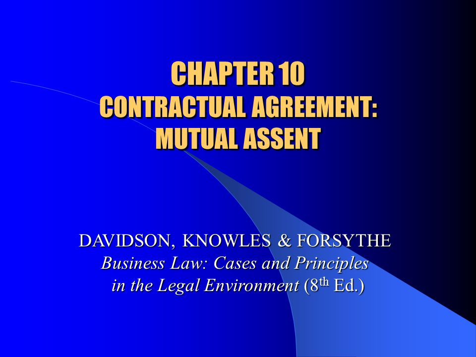 CHAPTER 10 CONTRACTUAL AGREEMENT MUTUAL ASSENT DAVIDSON, KNOWLES