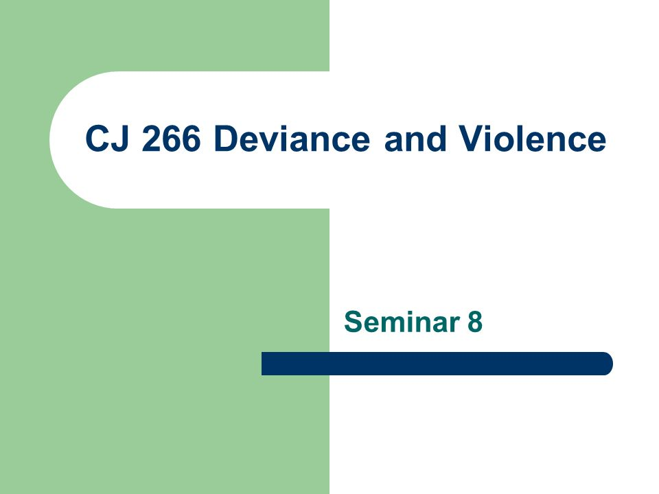 Cj  Deviance And Violence Seminar  Seminar Overview Welcome   Cj  Deviance And Violence Seminar