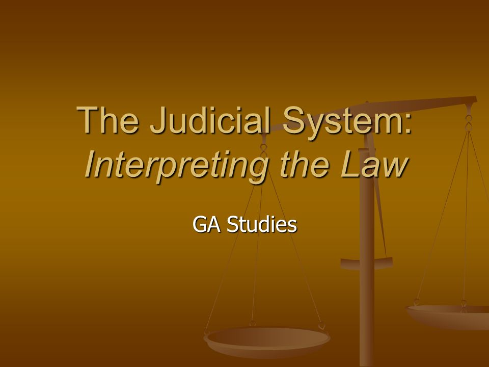 The Judicial System: Interpreting the Law GA Studies