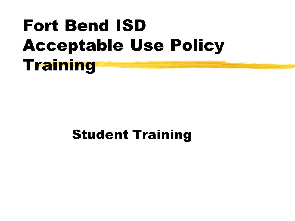 Fort Bend ISD Acceptable Use Policy Training Student Training  - ppt
