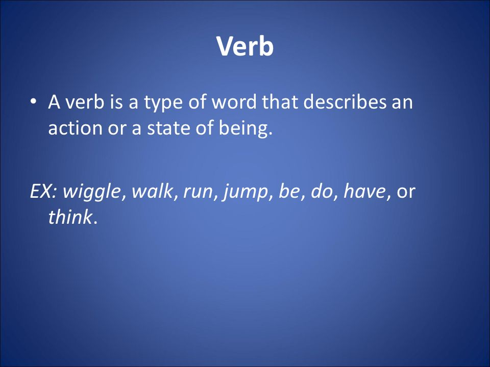 Verb A verb is a type of word that describes an action or a state of being.