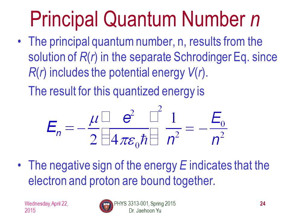 Principal Quantum Number n The principal quantum number, n, results from the solution of R ( r ) in the separate Schrodinger Eq.